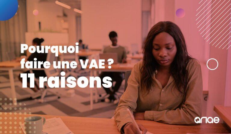 Pourquoi faire une VAE ? 11 bonnes raisons de se lancer dans une validation des acquis de l'expérience !