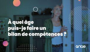 Quel est l'âge idéal pour faire un bilan de compétences ? Réponse avec ANAE RH !
