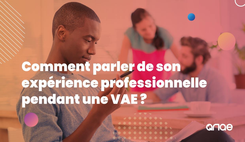 Comment parler de son expérience professionnelle lors d'une VAE ? Les conseils d'ANAE RH.