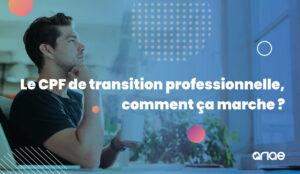 Le CPF de transition professionnelle, comment ça marche ? Le guide ANAE RH.